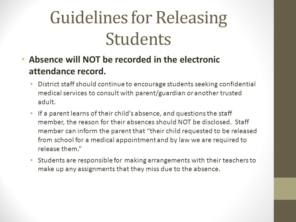 Guidelines for Releasing Students Absence will NOT be recorded in the electronic attendance record. District staff should continue to encourage studen