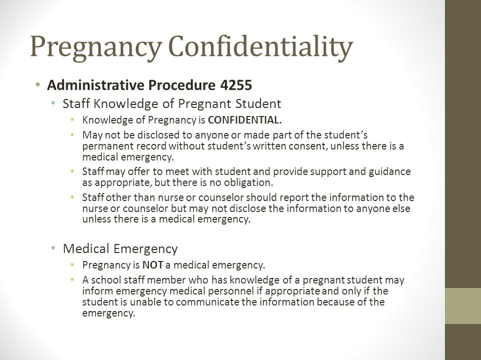 Pregnancy Confidentiality Administrative Procedure 4255 Staff Knowledge of Pregnant Student Knowledge of Pregnancy is CONFIDENTIAL. May not be disclos