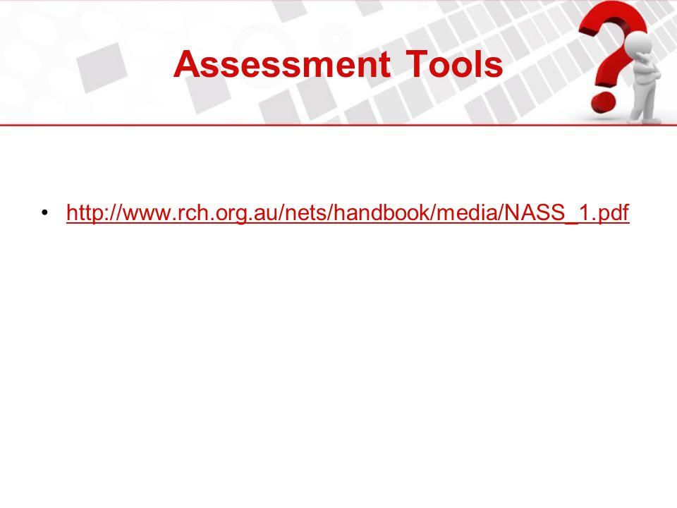 Assessment Tools http://www.rch.org.au/nets/handbook/media/NASS_1.pdf