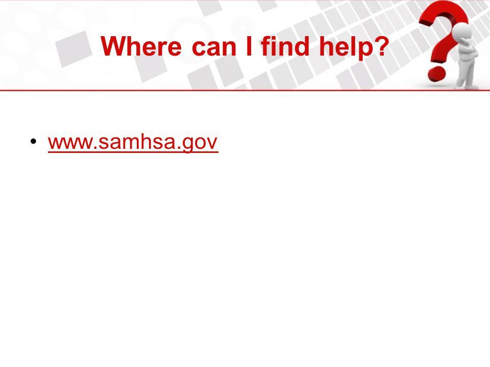 Where can I find help? www.samhsa.gov