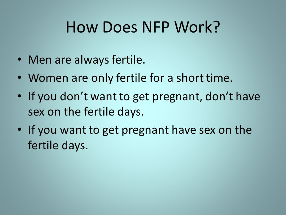 How Does NFP Work. Men are always fertile. Women are only fertile for a short time.