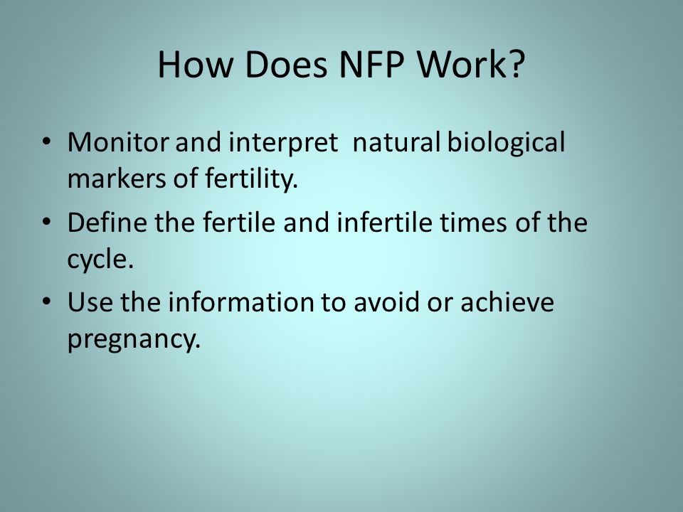 How Does NFP Work. Monitor and interpret natural biological markers of fertility.