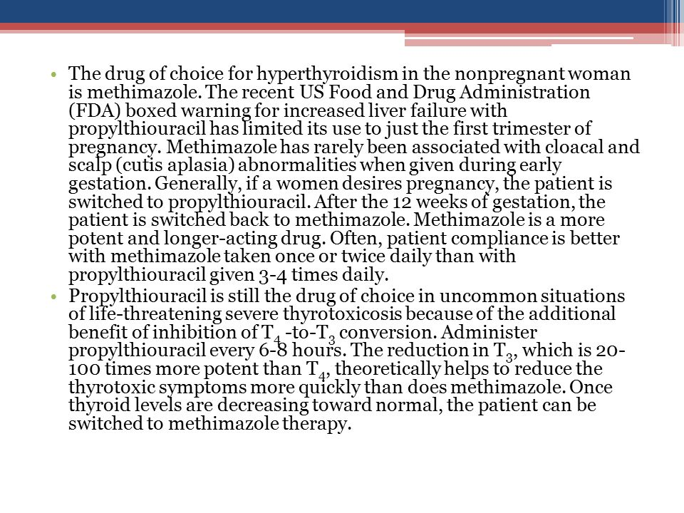 The drug of choice for hyperthyroidism in the nonpregnant woman is methimazole. The recent US Food and Drug Administration (FDA) boxed warning for inc