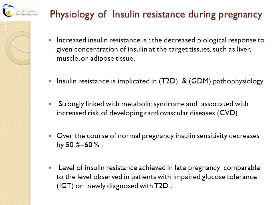 Physiology of Insulin resistance during pregnancy Physiology of Insulin resistance during pregnancy Increased insulin resistance is : the decreased biological response to given concentration of insulin at the target tissues, such as liver, muscle, or adipose tissue.