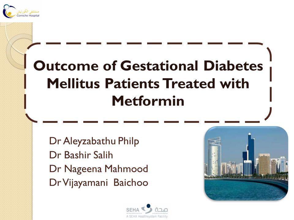 Outcome of Gestational Diabetes Mellitus Patients Treated with Metformin Dr Aleyzabathu Philp Dr Bashir Salih Dr Nageena Mahmood Dr Vijayamani Baichoo