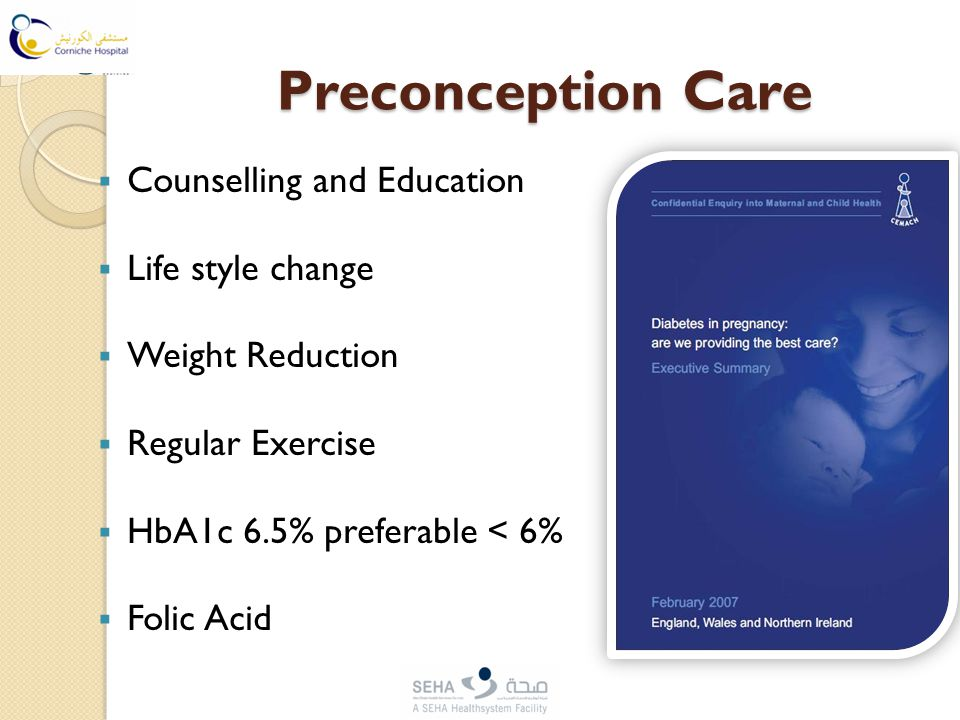Preconception Care  Counselling and Education  Life style change  Weight Reduction  Regular Exercise  HbA1c 6.5% preferable < 6%  Folic Acid