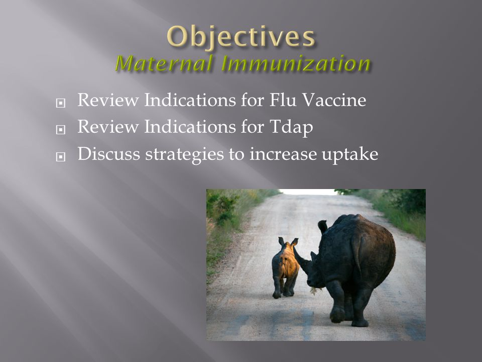  Review Indications for Flu Vaccine  Review Indications for Tdap  Discuss strategies to increase uptake