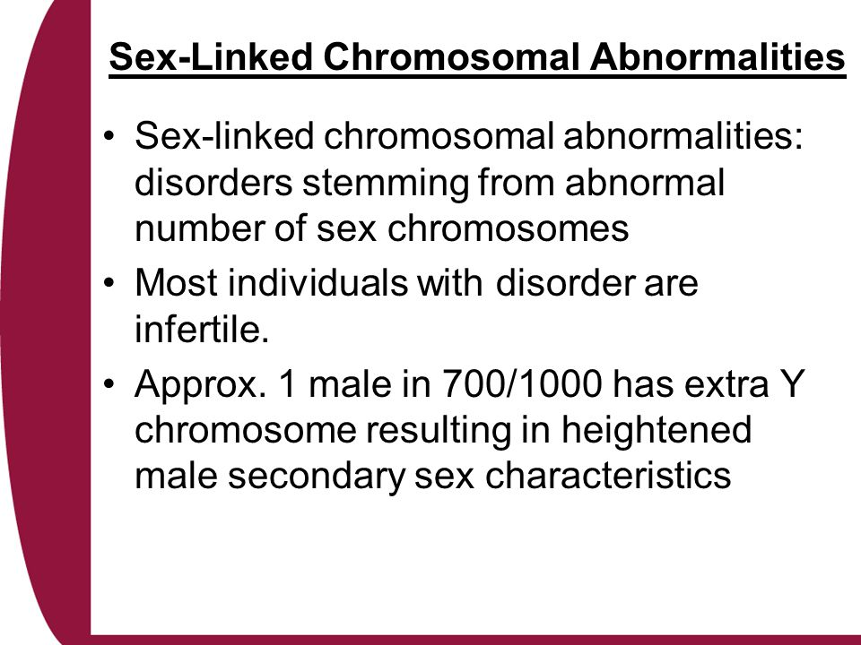 Sex-Linked Chromosomal Abnormalities Sex-linked chromosomal abnormalities: disorders stemming from abnormal number of sex chromosomes Most individuals with disorder are infertile.