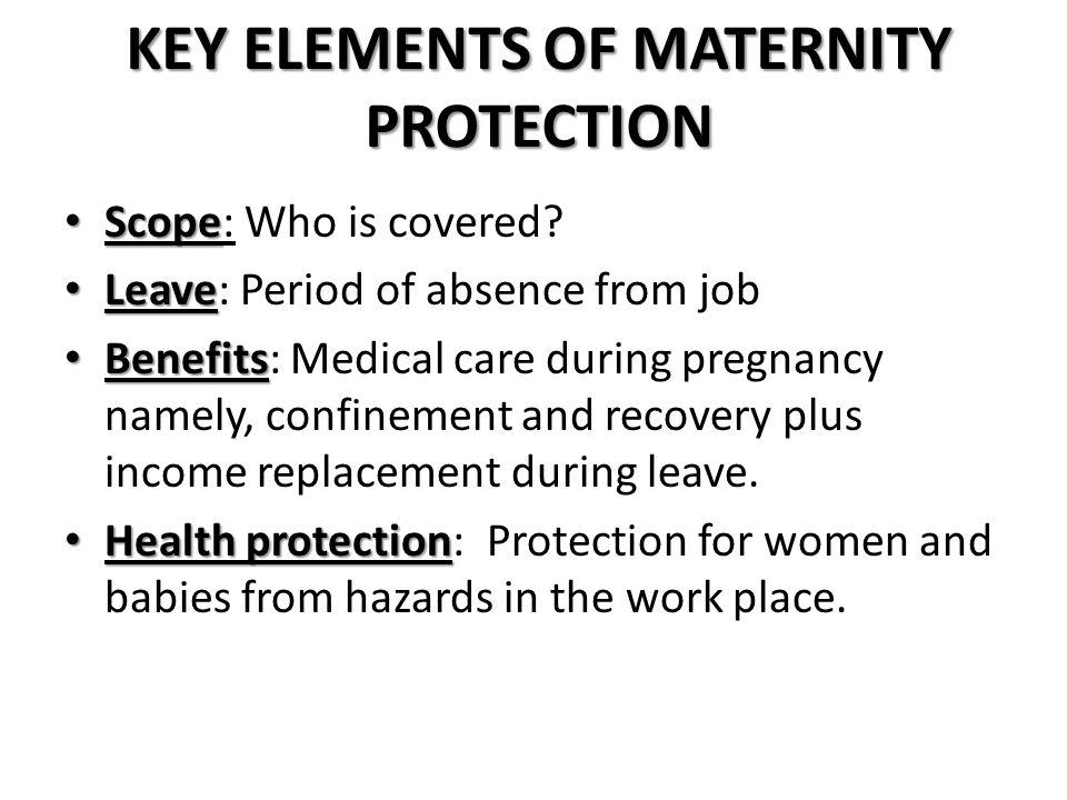 KEY ELEMENTS OF MATERNITY PROTECTION Scope Scope: Who is covered.
