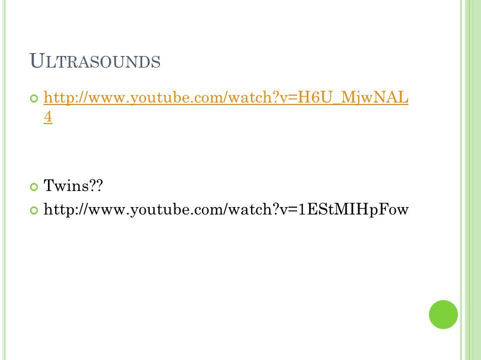 U LTRASOUNDS http://www.youtube.com/watch v=H6U_MjwNAL 4 Twins .