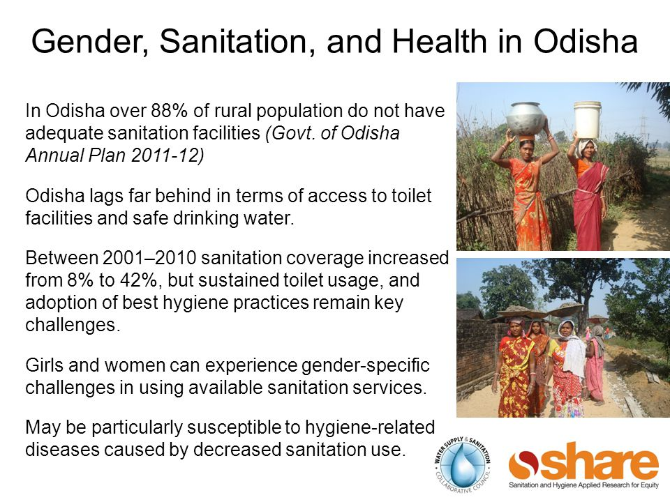 Gender, Sanitation, and Health in Odisha In Odisha over 88% of rural population do not have adequate sanitation facilities (Govt.