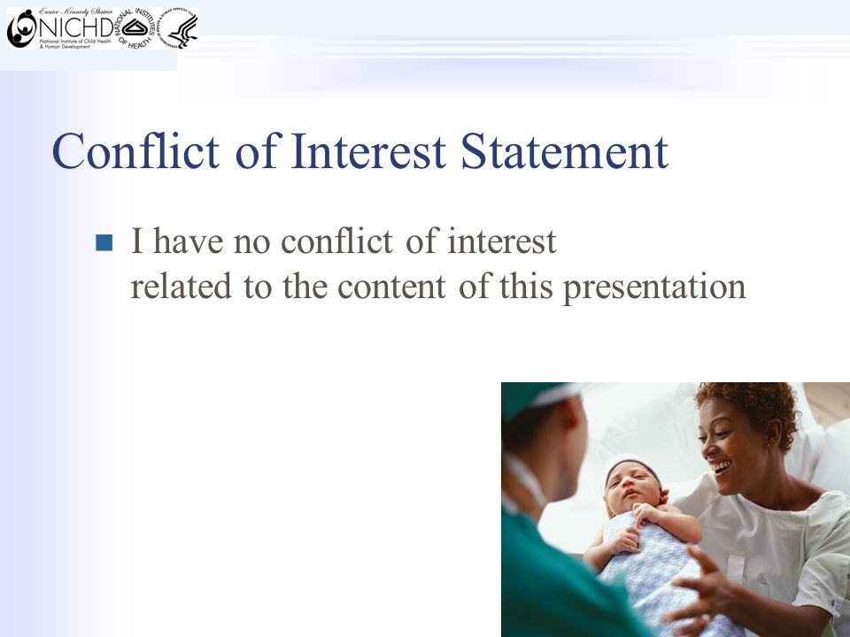 Conflict of Interest Statement I have no conflict of interest related to the content of this presentation