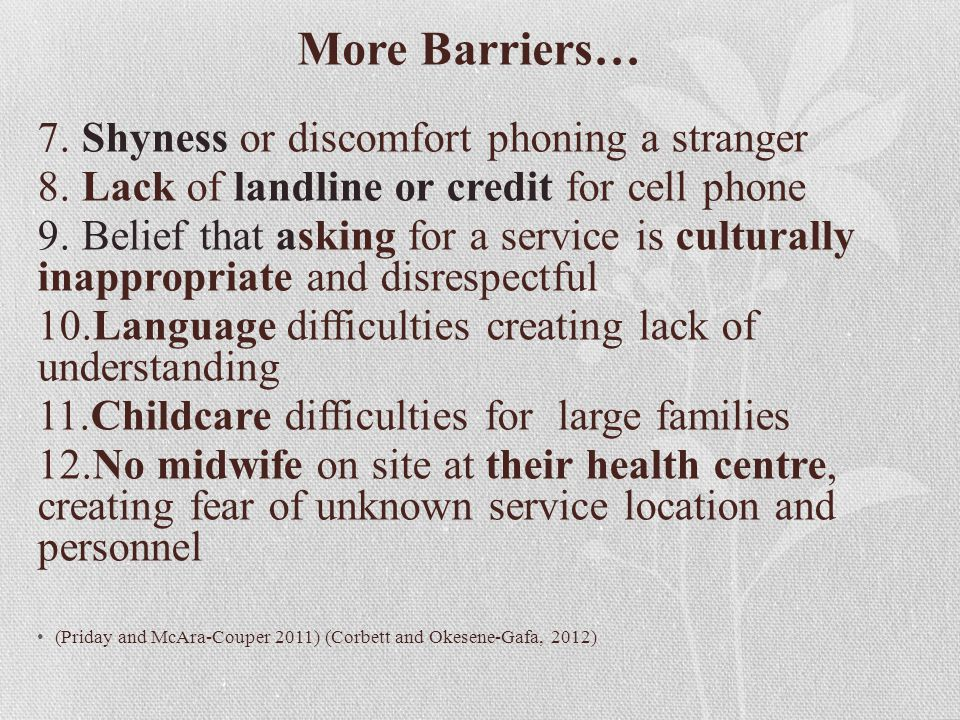 More Barriers… 7. Shyness or discomfort phoning a stranger 8.