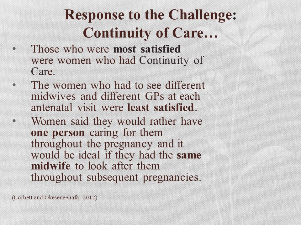 Response to the Challenge: Continuity of Care… Those who were most satisfied were women who had Continuity of Care. The women who had to see different