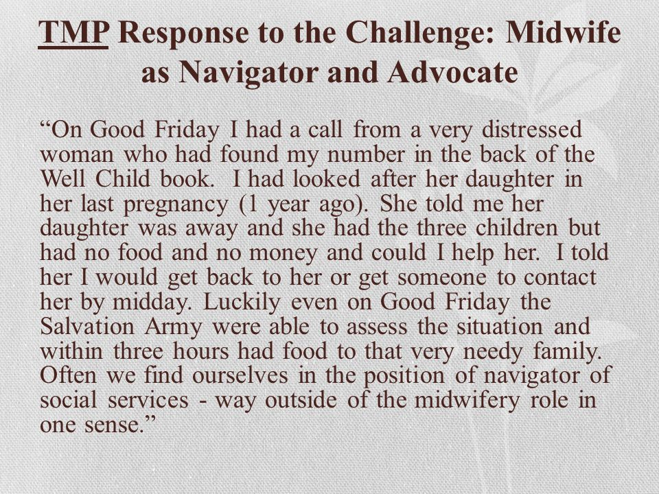 "TMP Response to the Challenge: Midwife as Navigator and Advocate ""On Good Friday I had a call from a very distressed woman who had found my number in"