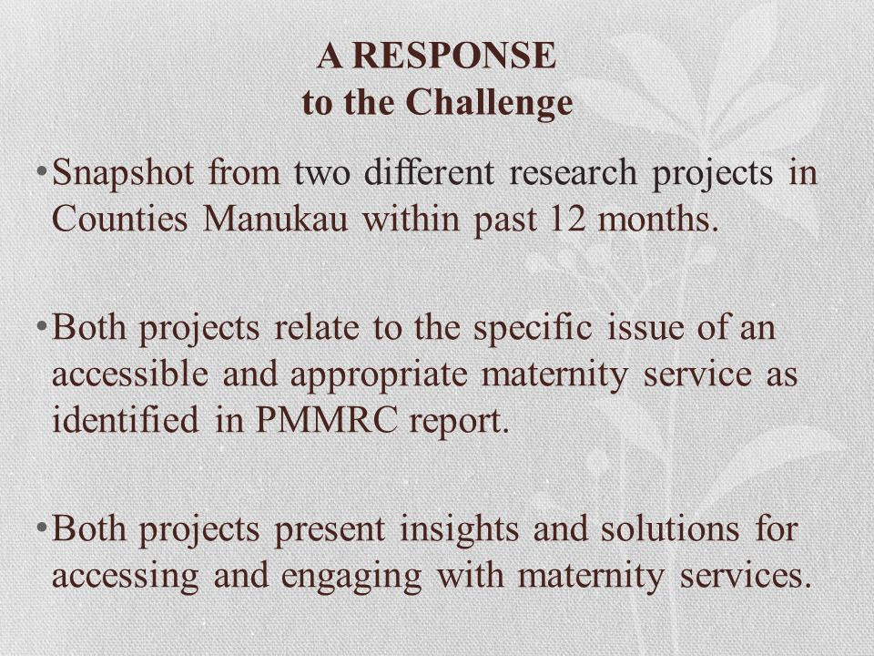 A RESPONSE to the Challenge Snapshot from two different research projects in Counties Manukau within past 12 months.