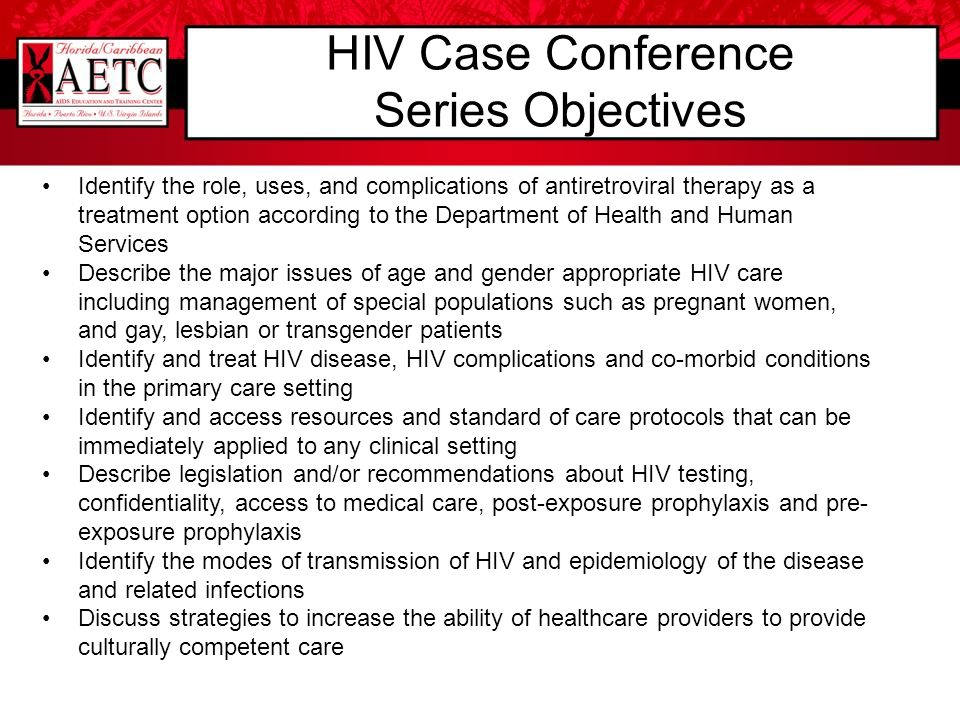 HIV Case Conference Series Objectives Identify the role, uses, and complications of antiretroviral therapy as a treatment option according to the Depa