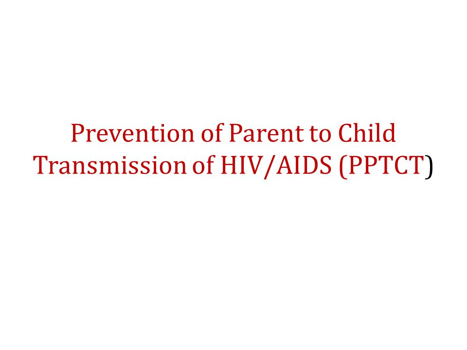 Prevention of Parent to Child Transmission of HIV/AIDS (PPTCT)