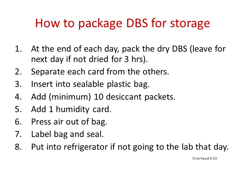 How to package DBS for storage 1.At the end of each day, pack the dry DBS (leave for next day if not dried for 3 hrs). 2.Separate each card from the o