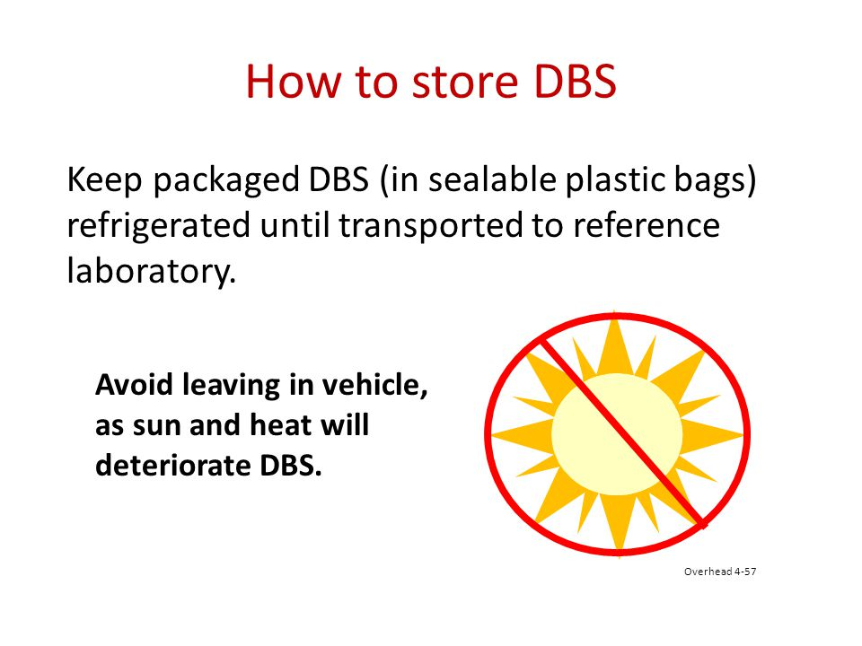 How to store DBS Keep packaged DBS (in sealable plastic bags) refrigerated until transported to reference laboratory.