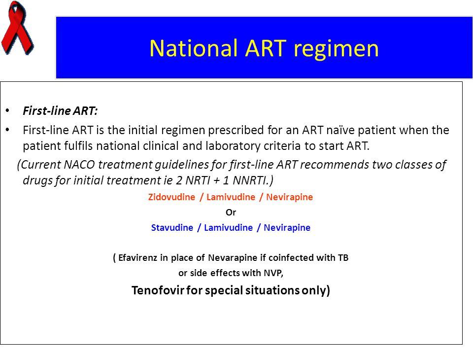 National ART regimen First-line ART: First-line ART is the initial regimen prescribed for an ART naïve patient when the patient fulfils national clini