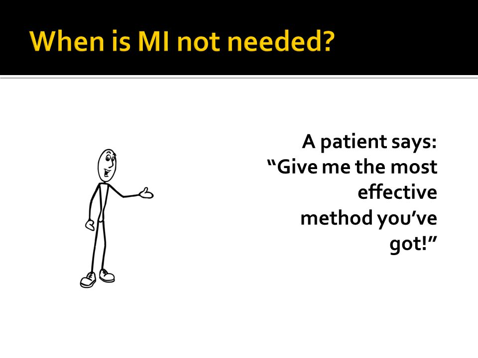 A patient says: Give me the most effective method you've got!