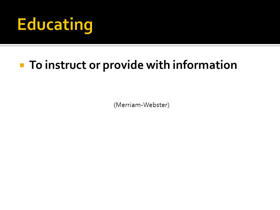  To instruct or provide with information (Merriam-Webster)