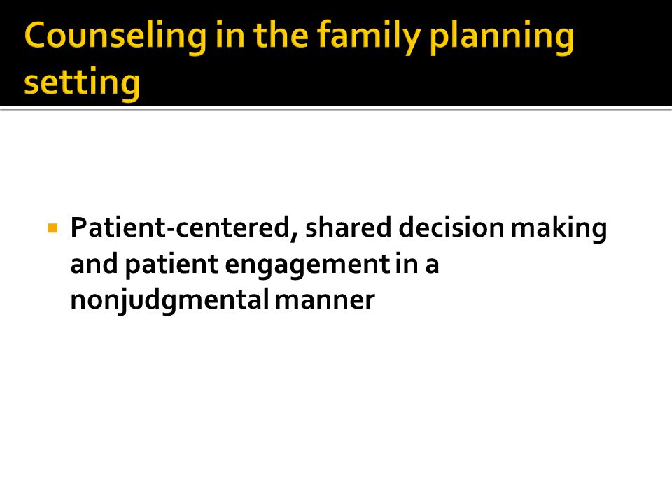  Patient-centered, shared decision making and patient engagement in a nonjudgmental manner