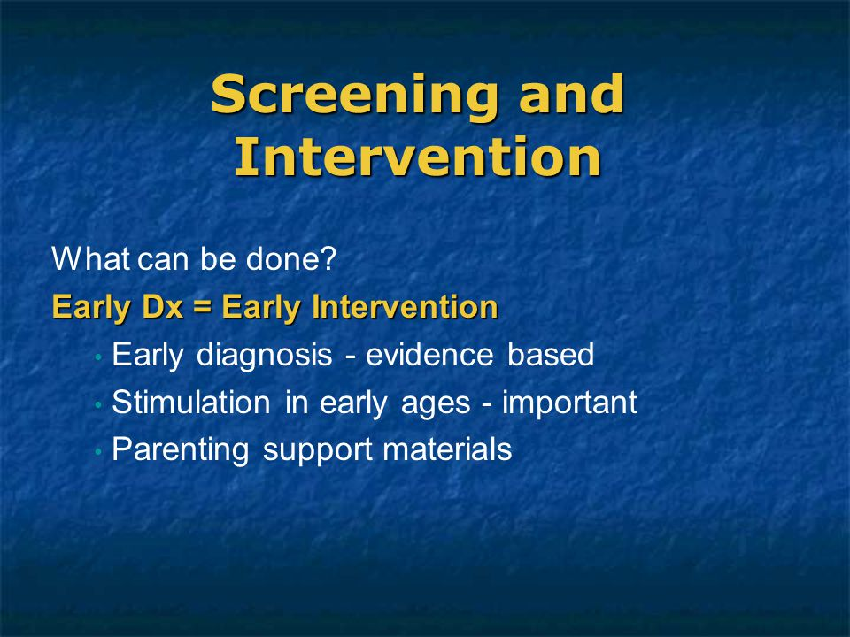 Screening and Intervention What can be done.