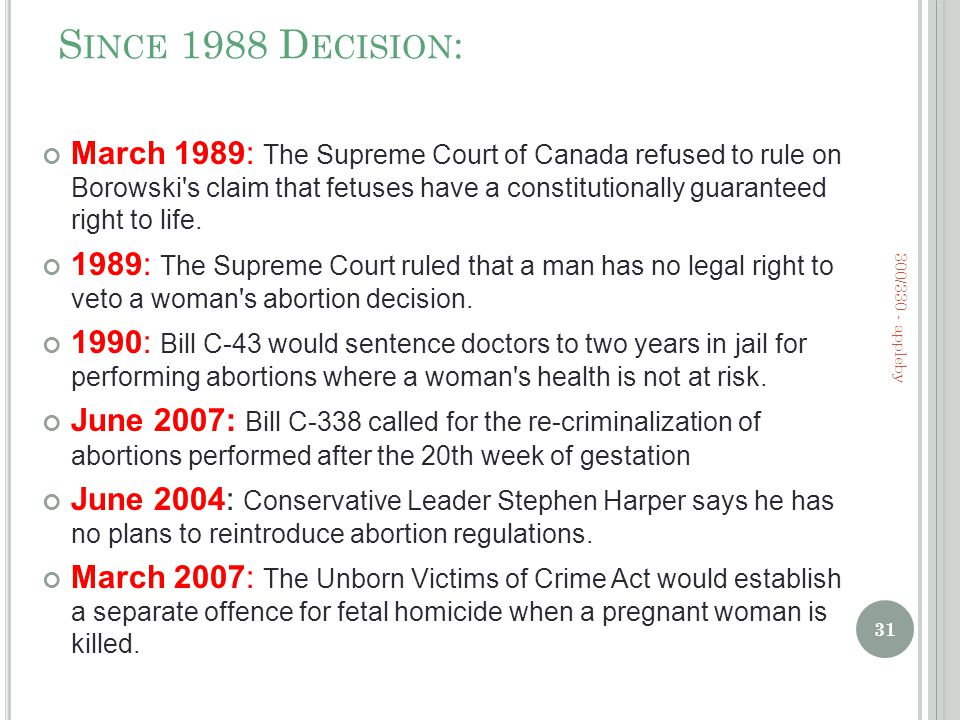 S INCE 1988 D ECISION : March 1989: The Supreme Court of Canada refused to rule on Borowski s claim that fetuses have a constitutionally guaranteed right to life.