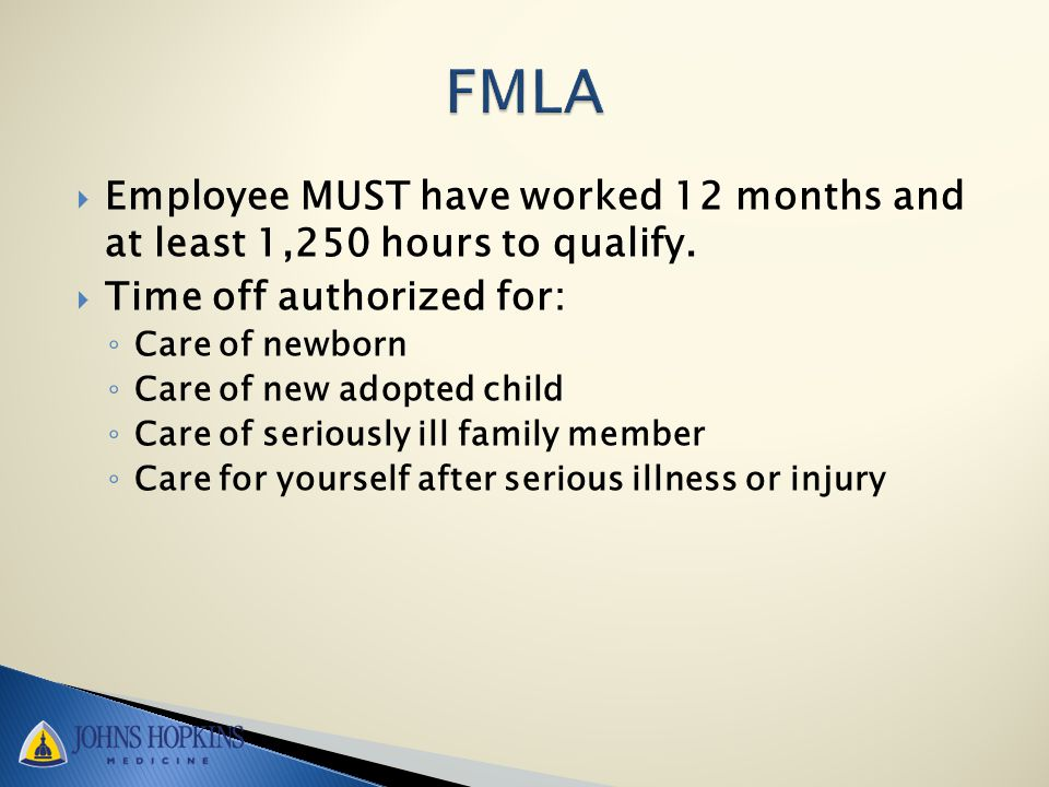  Employee MUST have worked 12 months and at least 1,250 hours to qualify.