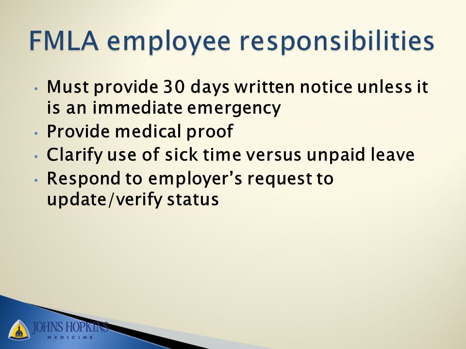 Must provide 30 days written notice unless it is an immediate emergency Provide medical proof Clarify use of sick time versus unpaid leave Respond to employer's request to update/verify status