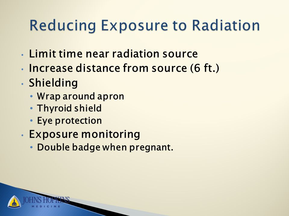 Limit time near radiation source Increase distance from source (6 ft.) Shielding Wrap around apron Thyroid shield Eye protection Exposure monitoring Double badge when pregnant.