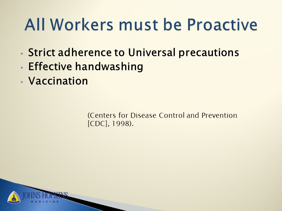 Strict adherence to Universal precautions Effective handwashing Vaccination (Centers for Disease Control and Prevention [CDC], 1998).