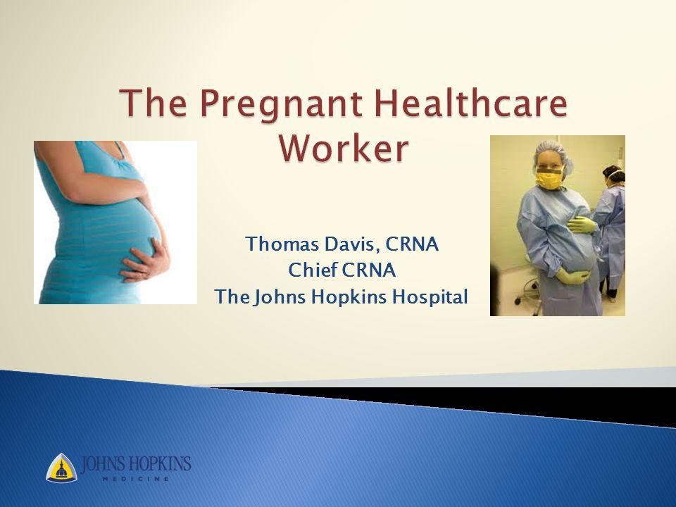 Thomas Davis, CRNA Chief CRNA The Johns Hopkins Hospital