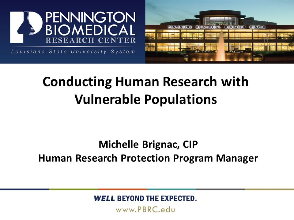 Conducting Human Research with Vulnerable Populations Michelle Brignac, CIP Human Research Protection Program Manager