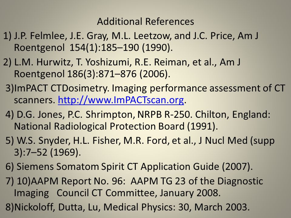 Additional References 1) J.P. Felmlee, J.E. Gray, M.L. Leetzow, and J.C. Price, Am J Roentgenol 154(1):185–190 (1990). 2) L.M. Hurwitz, T. Yoshizumi,