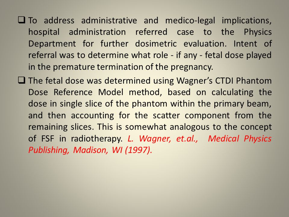  To address administrative and medico-legal implications, hospital administration referred case to the Physics Department for further dosimetric evaluation.