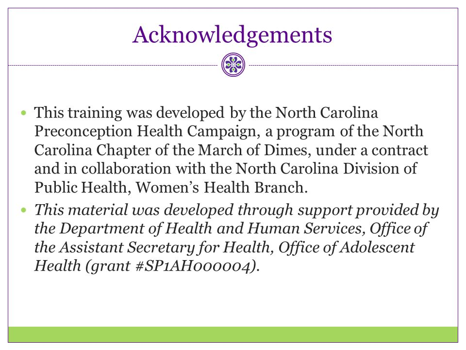 Acknowledgements This training was developed by the North Carolina Preconception Health Campaign, a program of the North Carolina Chapter of the March