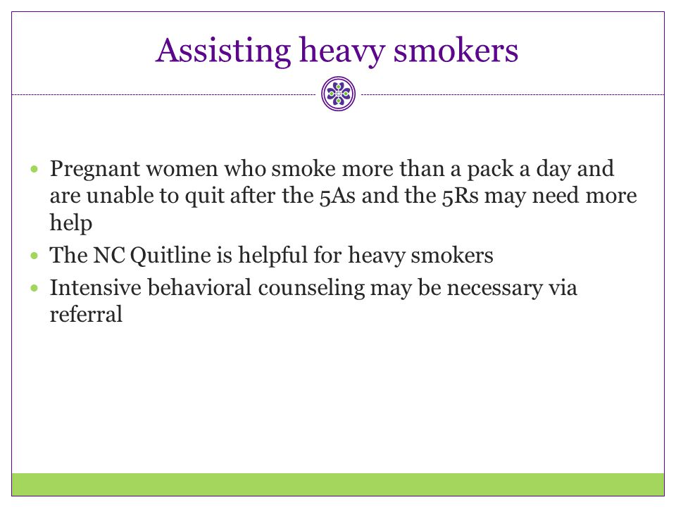Assisting heavy smokers Pregnant women who smoke more than a pack a day and are unable to quit after the 5As and the 5Rs may need more help The NC Qui