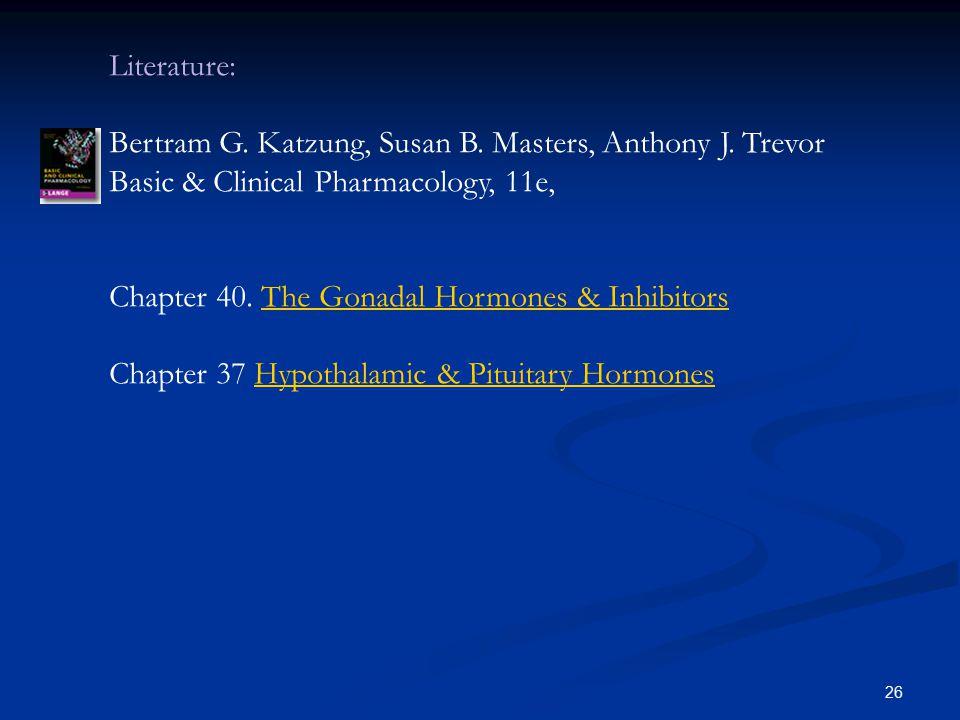 26 Literature: Bertram G. Katzung, Susan B. Masters, Anthony J.