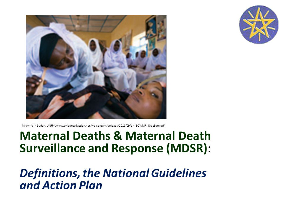 Maternal Deaths & Maternal Death Surveillance and Response (MDSR): Definitions, the National Guidelines and Action Plan Midwife in Sudan.