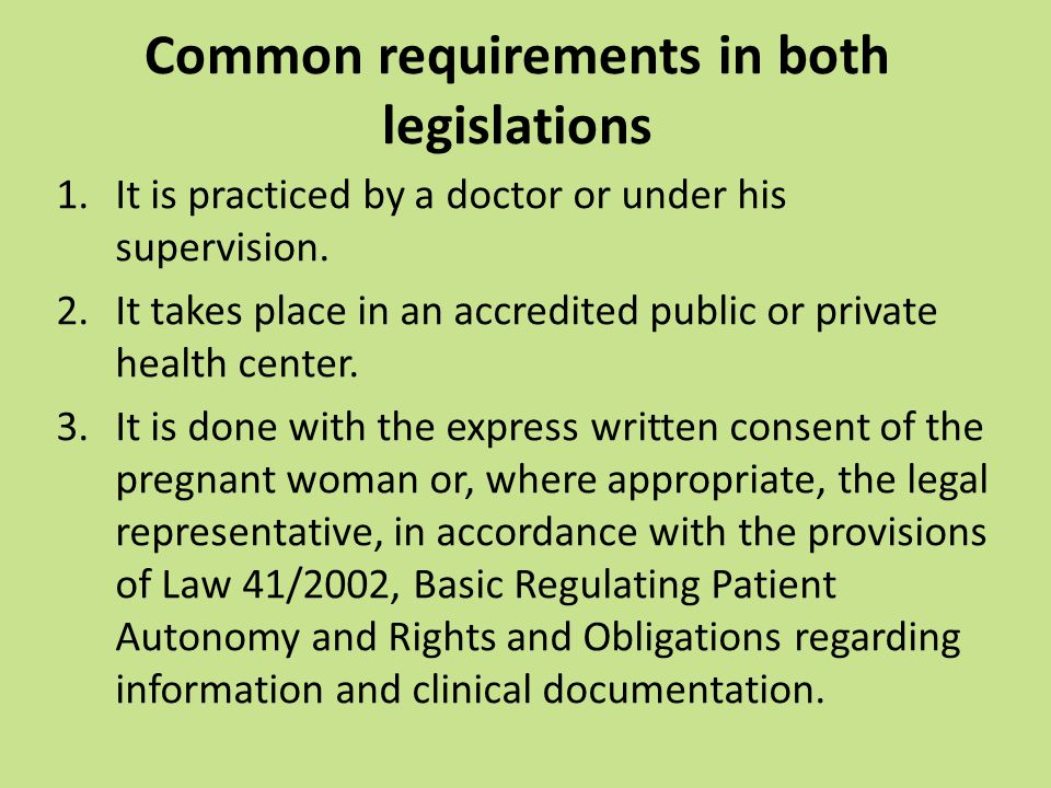 Common requirements in both legislations 1.It is practiced by a doctor or under his supervision.