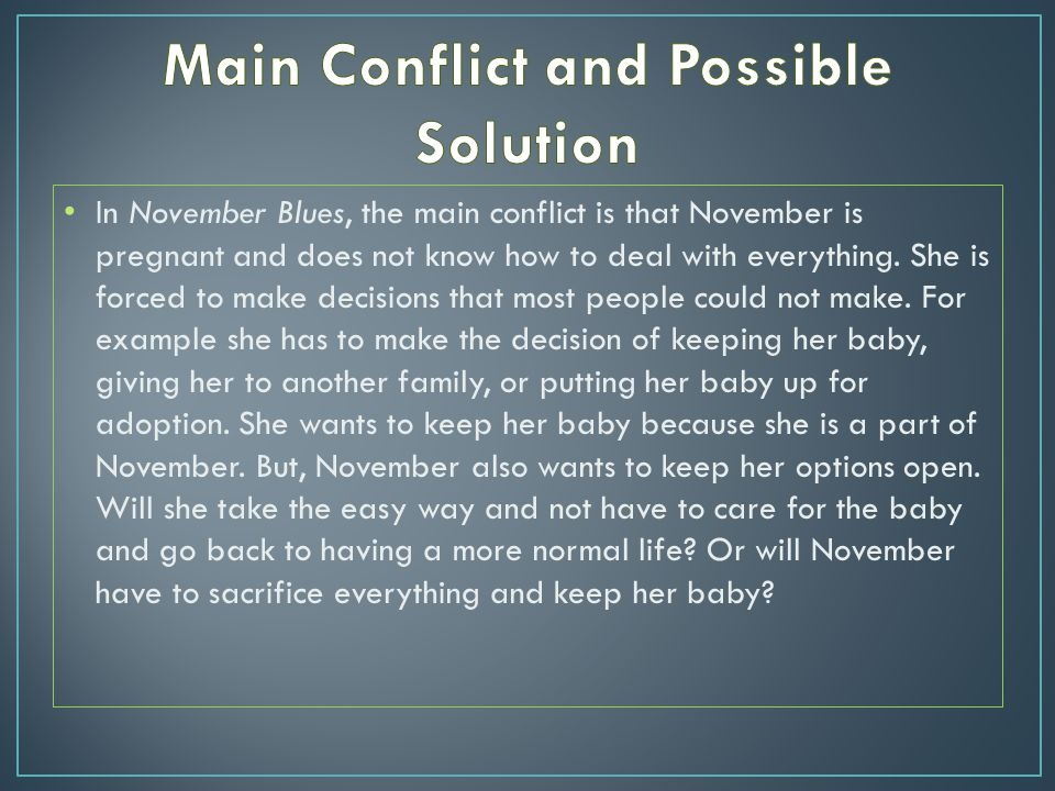 In November Blues, the main conflict is that November is pregnant and does not know how to deal with everything.