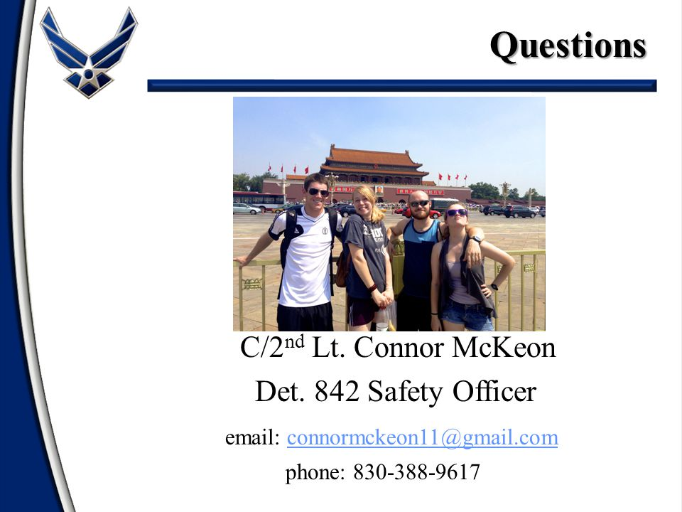 C/2 nd Lt. Connor McKeon Det. 842 Safety Officer email: connormckeon11@gmail.comconnormckeon11@gmail.com phone: 830-388-9617Questions