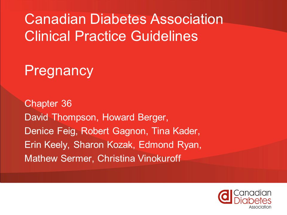 Canadian Diabetes Association Clinical Practice Guidelines Pregnancy Chapter 36 David Thompson, Howard Berger, Denice Feig, Robert Gagnon, Tina Kader,