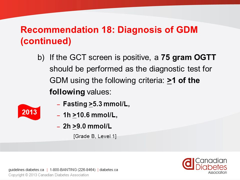 guidelines.diabetes.ca | 1-800-BANTING (226-8464) | diabetes.ca Copyright © 2013 Canadian Diabetes Association Recommendation 18: Diagnosis of GDM (co