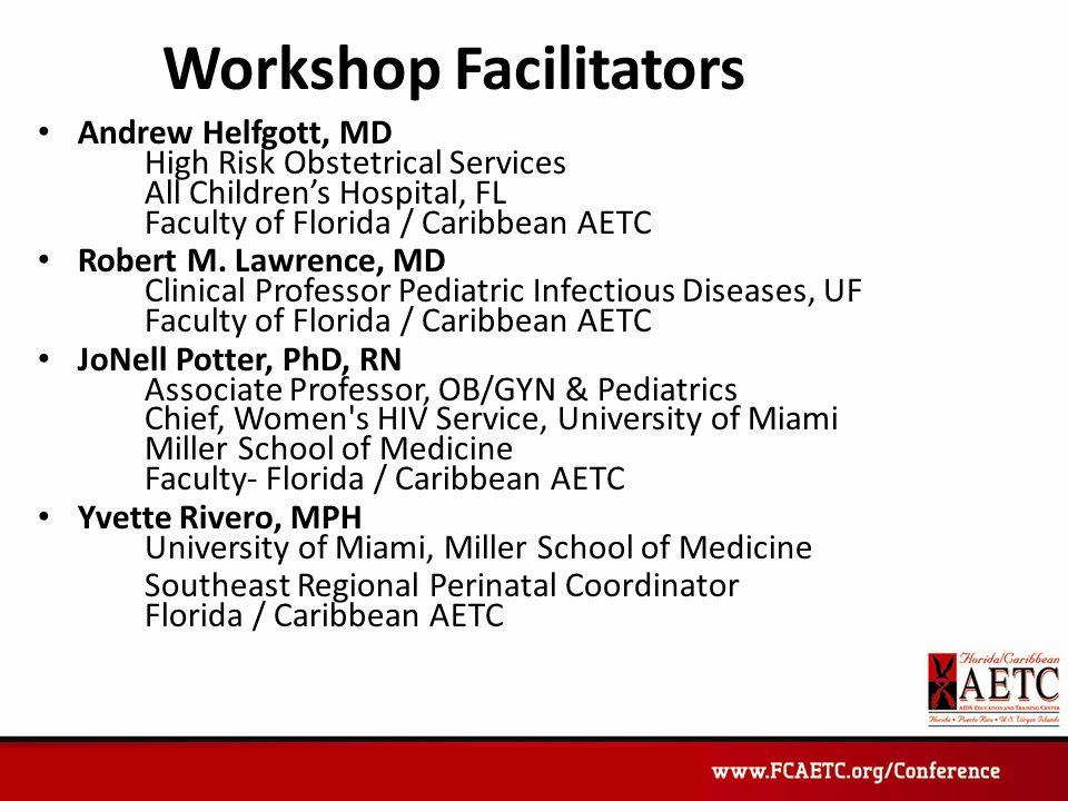 Workshop Facilitators Andrew Helfgott, MD High Risk Obstetrical Services All Children's Hospital, FL Faculty of Florida / Caribbean AETC Robert M.