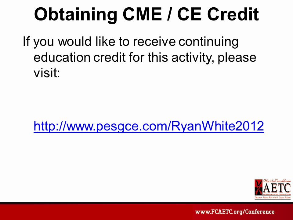 Obtaining CME / CE Credit If you would like to receive continuing education credit for this activity, please visit: http://www.pesgce.com/RyanWhite201