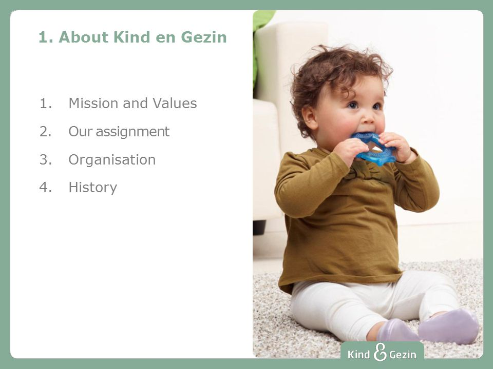 1. About Kind en Gezin 1.Mission and Values 2.Our assignment 3.Organisation 4.History